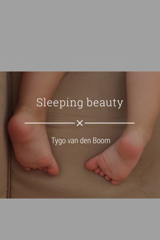Sleeping beauty Tygo van den Boom