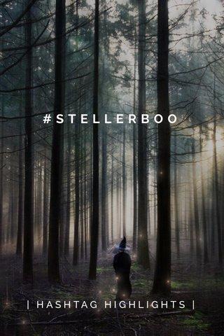 #STELLERBOO   HASHTAG HIGHLIGHTS  