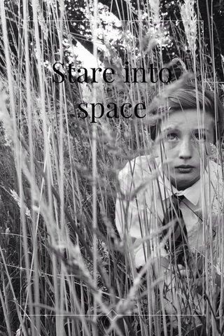 Stare into space