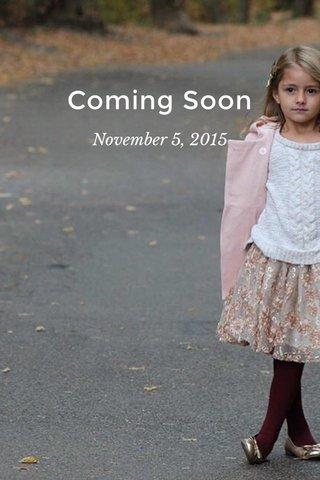 Coming Soon November 5, 2015