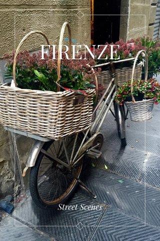 FIRENZE Street Scenes