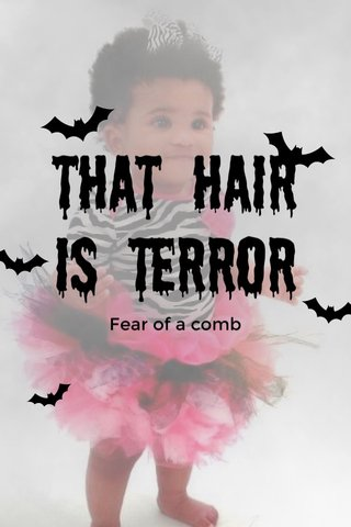 That hair is Terror Fear of a comb