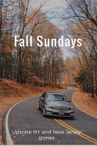 Fall Sundays Upstate NY and New Jersey stories