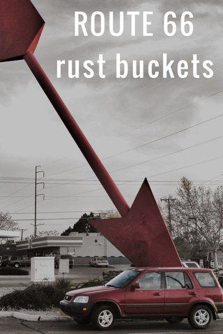 ROUTE 66 rust buckets