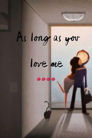 As long as you love me 💋💋💋💋