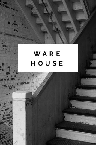 WARE HOUSE