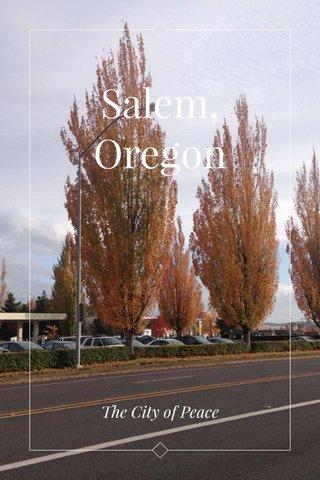 Salem, Oregon The City of Peace