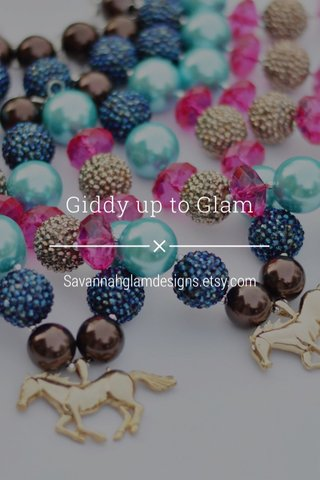 Giddy up to Glam Savannahglamdesigns.etsy.com