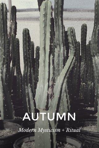 AUTUMN Modern Mysticism + Ritual