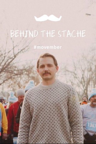 BEHIND THE STACHE #movember
