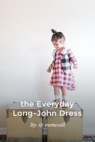 the Everyday Long-John Dress By: @ ewmccall