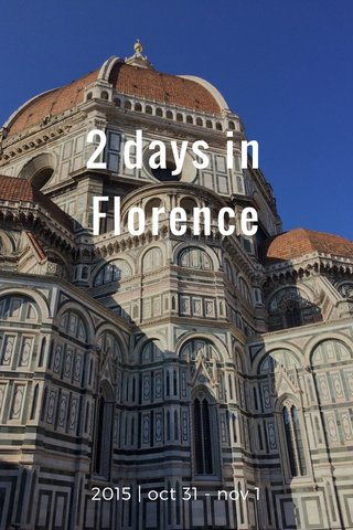 2 days in Florence 2015 | oct 31 - nov 1