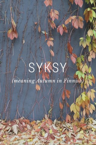 SYKSY (meaning Autumn in Finnish)