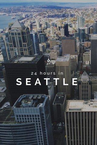 SEATTLE 24 hours in