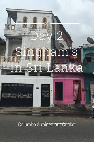 Day 2 Singham's in Sri Lanka Columbo & rained out Cricket