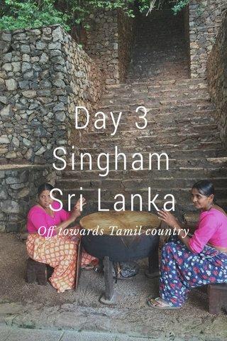 Day 3 Singham Sri Lanka Off towards Tamil country