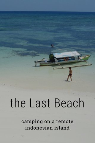 the Last Beach camping on a remote indonesian island