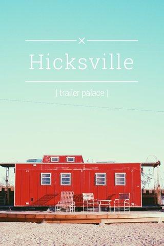 Hicksville | trailer palace |