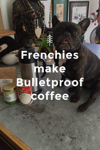 Frenchies make Bulletproof coffee