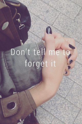 Don't tell me to forget it