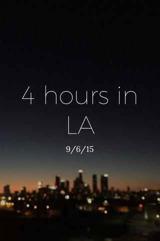 4 hours in LA 9/6/15