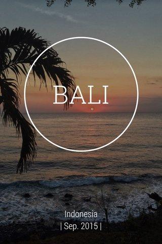BALI Indonesia | Sep. 2015 |