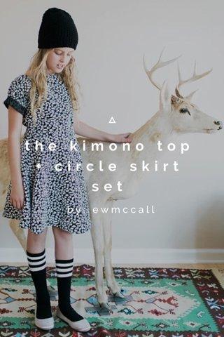 the kimono top + circle skirt set by: ewmccall