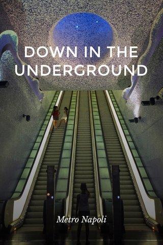 DOWN IN THE UNDERGROUND Metro Napoli