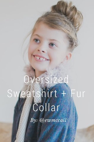 Oversized Sweatshirt + Fur Collar By: @ewmccall
