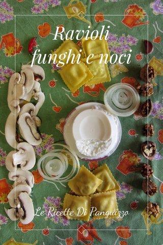 Ravioli funghi e noci Le Ricette Di Panguizzo