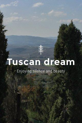 Tuscan dream Enjoying silence and beauty