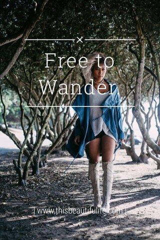 Free to Wander. | www.thisbeautifulife.com |