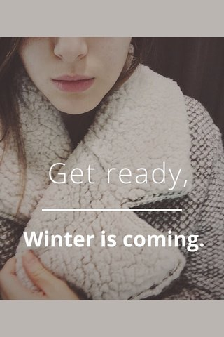 Get ready, Winter is coming.
