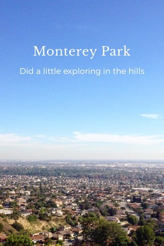 Monterey Park Did a little exploring in the hills