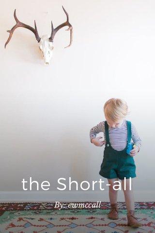 the Short-all By: ewmccall