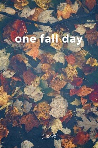 one fall day @jsovs