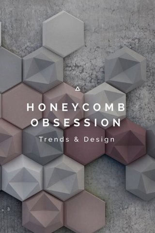 HONEYCOMB OBSESSION Trends & Design