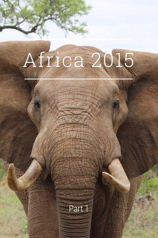 Africa 2015 Part 1
