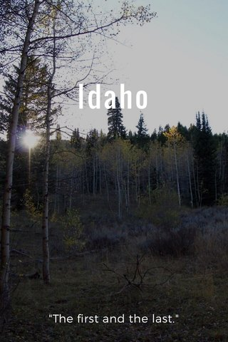 """Idaho """"The first and the last."""""""