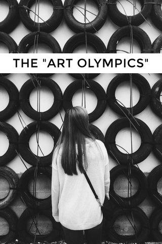 "THE ""ART OLYMPICS"""