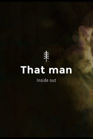 That man Inside out