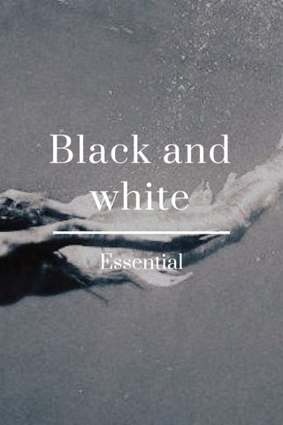 Black and white Essential