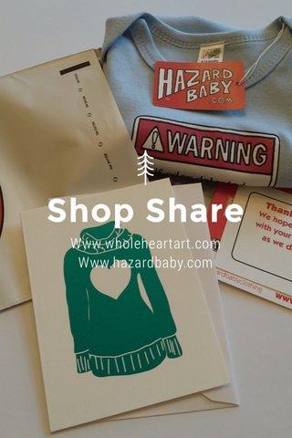 Shop Share Www.wholeheartart.com Www.hazardbaby.com
