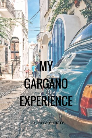 MY GARGANO EXPERIENCE Tra terra e mare