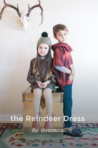 the Reindeer Dress By: @ewmccall
