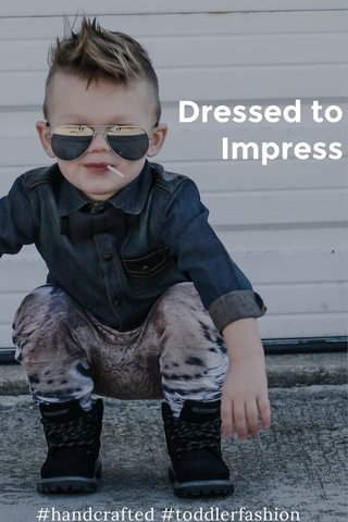 Dressed to Impress #handcrafted #toddlerfashion