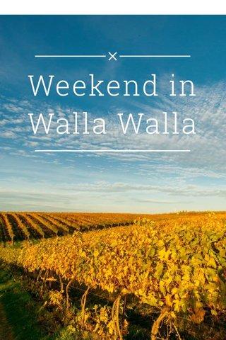 Weekend in Walla Walla