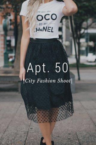 Apt. 50 |City Fashion Shoot|