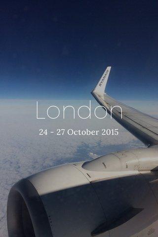 London 24 - 27 October 2015