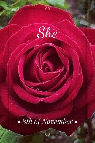 She • 8th of November •